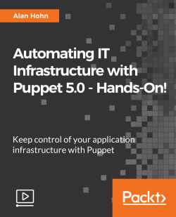 Automating IT Infrastructure with Puppet 5.0 - Hands-On! [Video]
