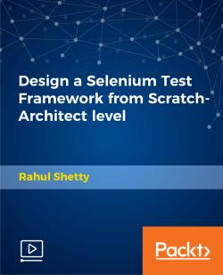 Design a Selenium Test Framework from Scratch-Architect level [Video]