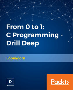From 0 to 1: C Programming - Drill Deep [Video]