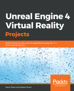 Unreal Engine 4 Virtual Reality Projects