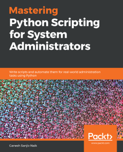 Mastering Python Scripting for System Administrators