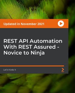 Rest API Automation With Rest Assured - Novice To Ninja [Video]