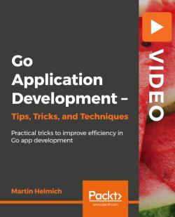 Go Application Development - Tips, Tricks, and Techniques [Video]