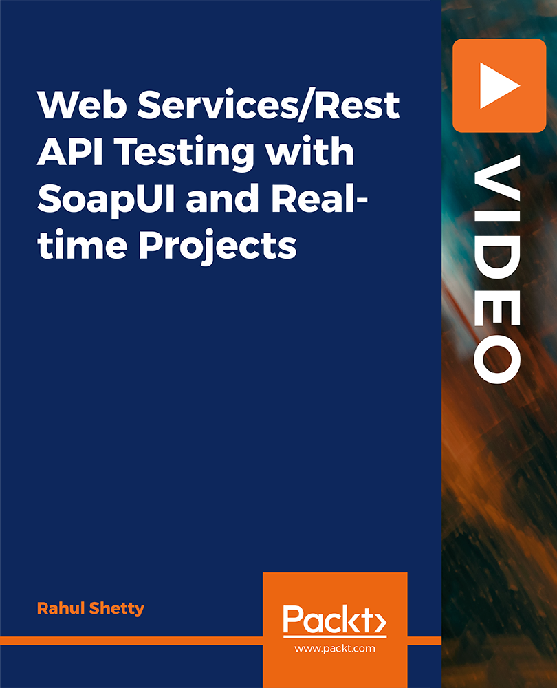 Web Services/Rest API Testing with SoapUI and Real-time Projects [Video]