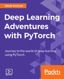 Deep Learning Adventures with PyTorch [Video]