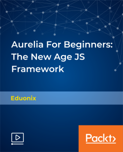 Aurelia For Beginners: The New Age JS Framework [Video]