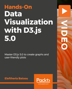 Hands-On Data Visualization with D3.js 5.0 [Video]