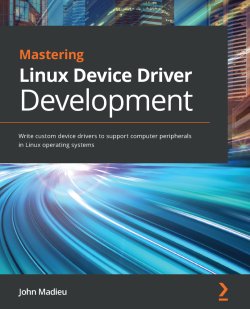 Mastering Linux Device Drivers Development