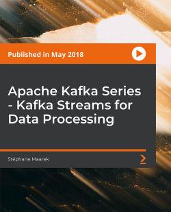 Apache Kafka Series - Kafka Streams for Data Processing [Video]