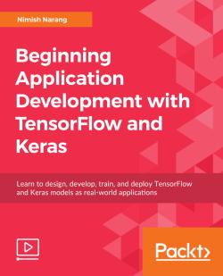 Beginning Application Development with TensorFlow and Keras