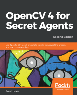 OpenCV 4 for Secret Agents - Second Edition