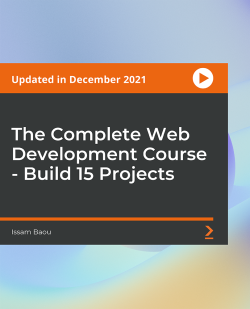 The Complete Web Development Course - Build 15 Projects [Video]