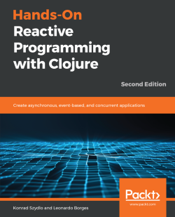Hands-On Reactive Programming with Clojure - Second Edition