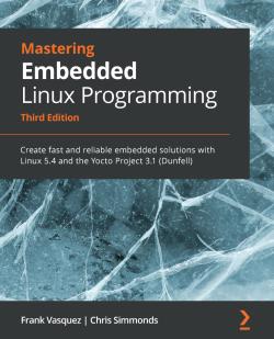 Mastering Embedded Linux Programming - Third Edition
