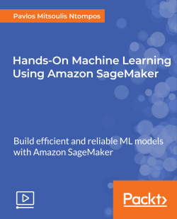 Hands-On Machine Learning Using Amazon SageMaker [Video]