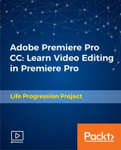 Adobe Premiere Pro CC: Learn Video Editing in Premiere Pro [Video]