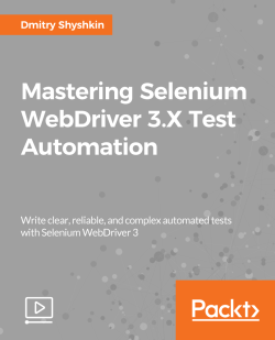 Mastering Selenium WebDriver 3.X Test Automation [Video]