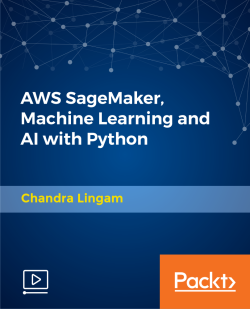 AWS SageMaker, Machine Learning and AI with Python [Video]