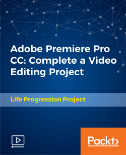 Adobe Premiere Pro CC: Complete a Video Editing Project [Video]
