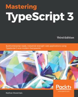 Mastering TypeScript 3 - Third Edition