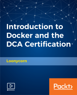 Introduction to Docker and the DCA Certification [Video]