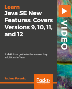 Java SE New Features: Covers Versions 9, 10, 11, and 12 [Video]