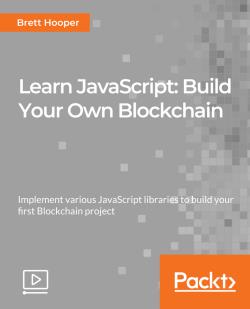 Learn JavaScript: Build Your Own Blockchain [Video]