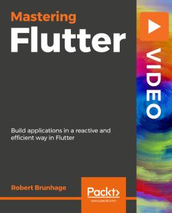 Mastering Flutter [Video]