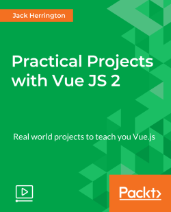 Practical Projects with Vue JS 2 [Video]