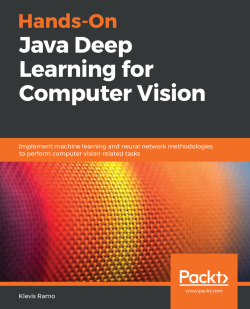 Hands-On Java Deep Learning for Computer Vision