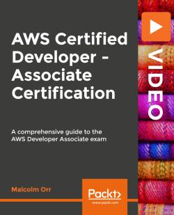 AWS Certified Developer - Associate Certification [Video]