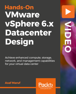 Hands-On VMware vSphere 6.x Datacenter Design [Video]