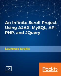 An Infinite Scroll Project Using AJAX, MySQL, API, PHP, and JQuery [Video]