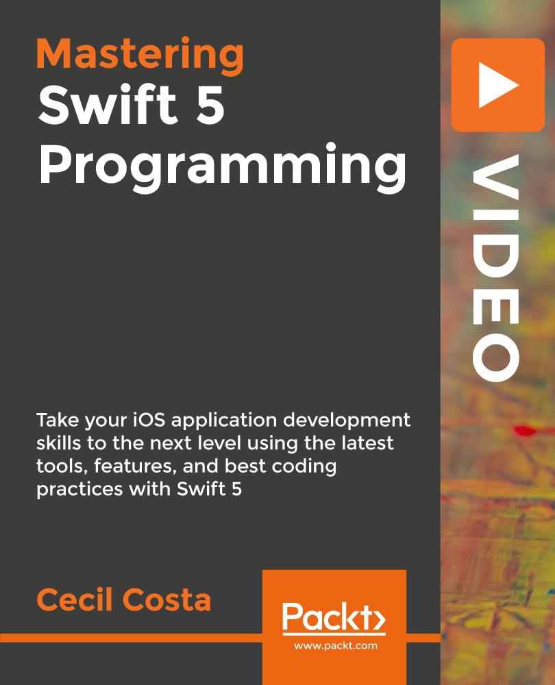Mastering Swift 5 Programming [Video]