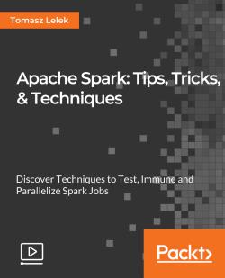 Apache Spark: Tips, Tricks, & Techniques [Video]