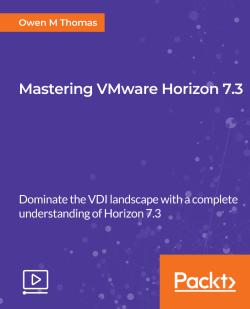 Mastering VMware Horizon 7.3 [Video]