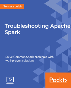Troubleshooting Apache Spark [Video]