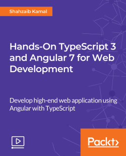 Hands-On TypeScript 3 and Angular 7 for Web Development [Video]