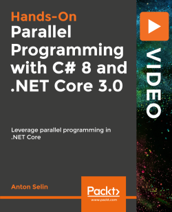 Hands-On Parallel Programming with C# 8 and .NET Core 3.0 [Video]
