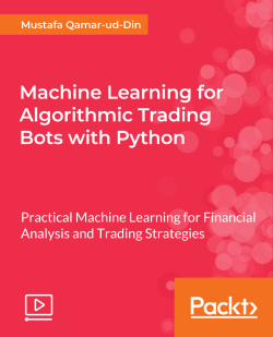 Machine Learning for Algorithmic Trading Bots with Python [Video]
