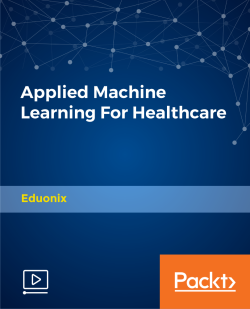 Applied Machine Learning For Healthcare [Video]