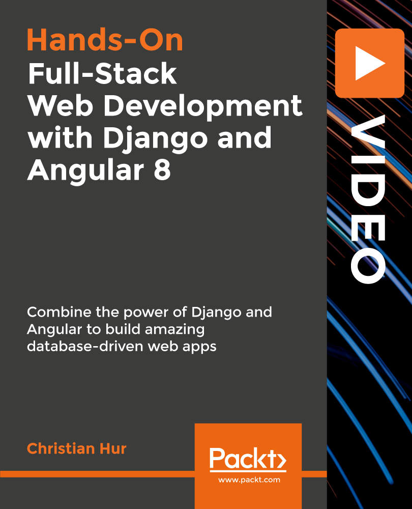Full-Stack Web Development with Django and Angular 8 [Video]