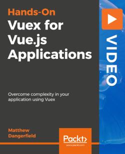 Hands-On Vuex for Vue.js Applications [Video]