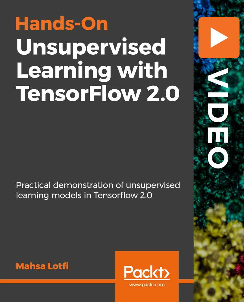 Hands-On Unsupervised Learning with TensorFlow 2.0 [Video]