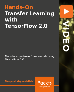 Hands-On Transfer Learning with TensorFlow 2.0 [Video]