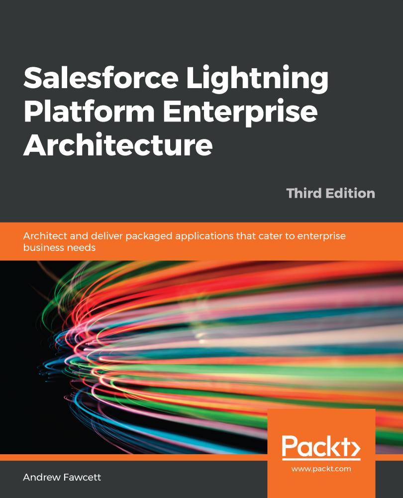Salesforce Lightning Platform Enterprise Architecture - Third Edition