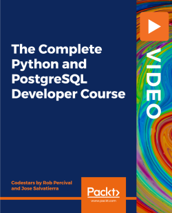 The Complete Python and PostgreSQL Developer Course [Video]
