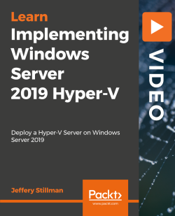Implementing Windows Server 2019 Hyper-V [Video]