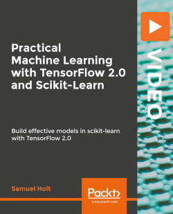 Practical Machine Learning with TensorFlow 2.0 and Scikit-Learn [Video]