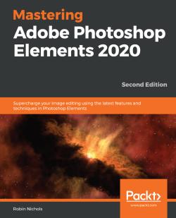 Mastering Adobe Photoshop Elements 2020 - Second Edition